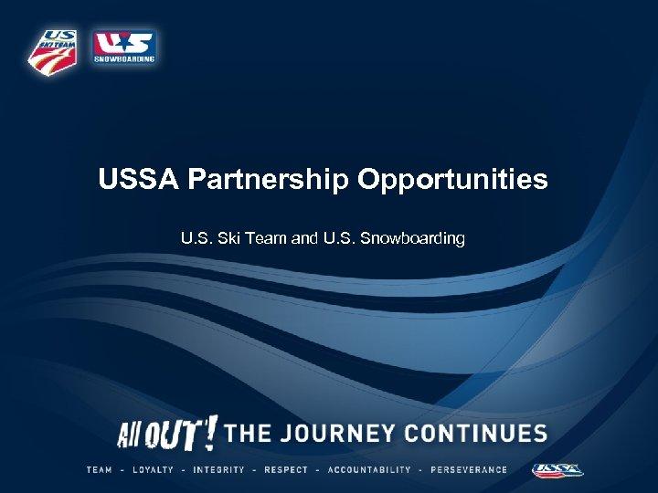 USSA Partnership Opportunities U. S. Ski Team and U. S. Snowboarding