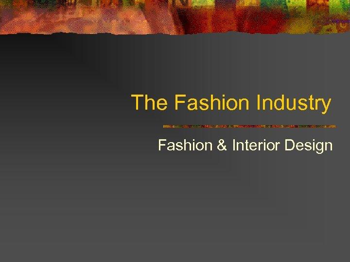 The Fashion Industry Fashion & Interior Design