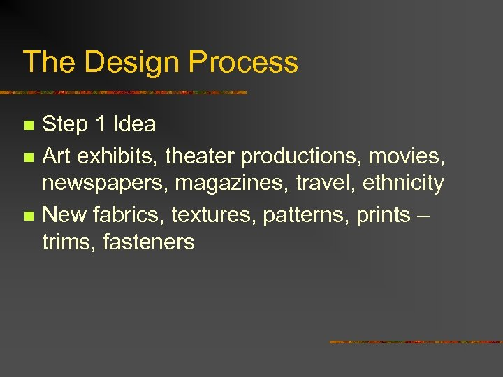 The Design Process n n n Step 1 Idea Art exhibits, theater productions, movies,