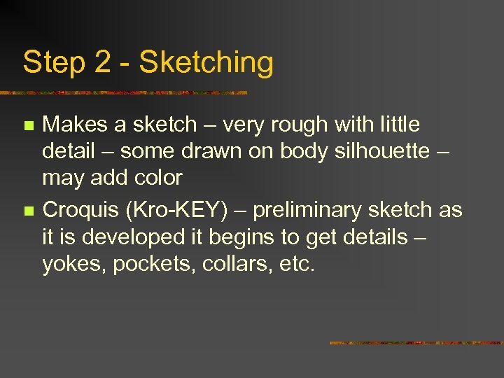 Step 2 - Sketching n n Makes a sketch – very rough with little