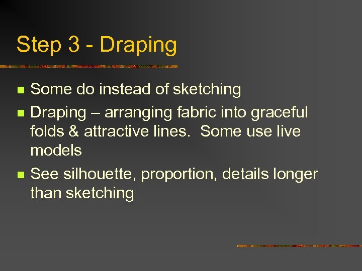 Step 3 - Draping n n n Some do instead of sketching Draping –