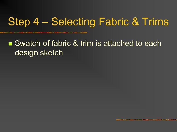 Step 4 – Selecting Fabric & Trims n Swatch of fabric & trim is