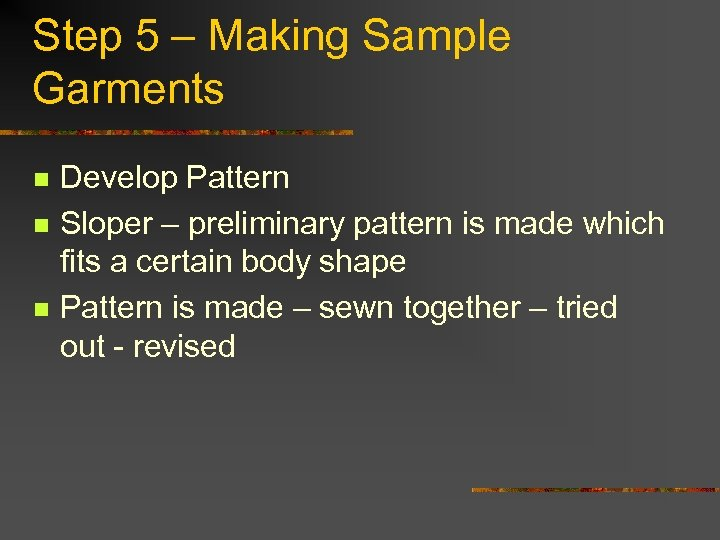Step 5 – Making Sample Garments n n n Develop Pattern Sloper – preliminary