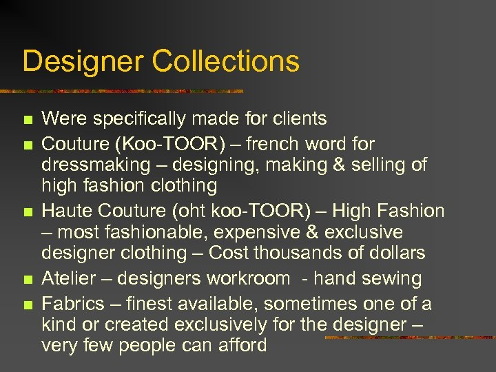 Designer Collections n n n Were specifically made for clients Couture (Koo-TOOR) – french