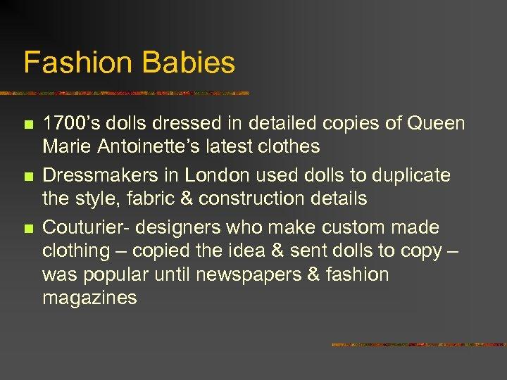 Fashion Babies n n n 1700's dolls dressed in detailed copies of Queen Marie