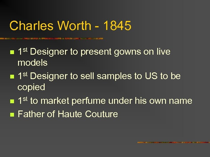 Charles Worth - 1845 n n 1 st Designer to present gowns on live