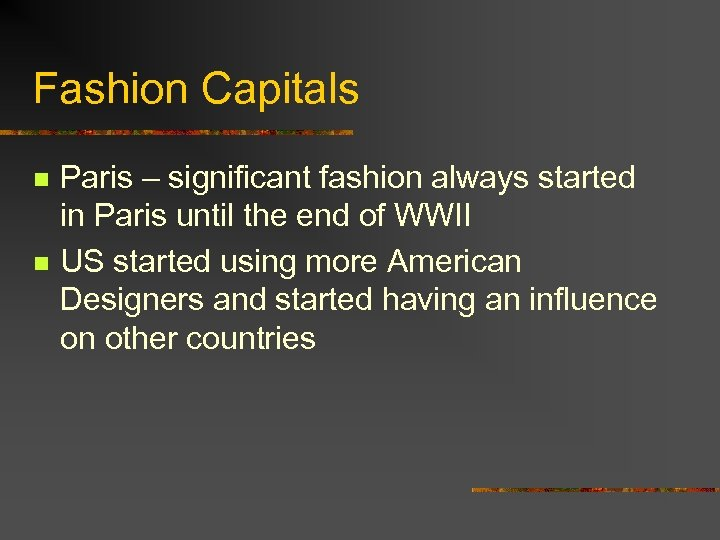 Fashion Capitals n n Paris – significant fashion always started in Paris until the