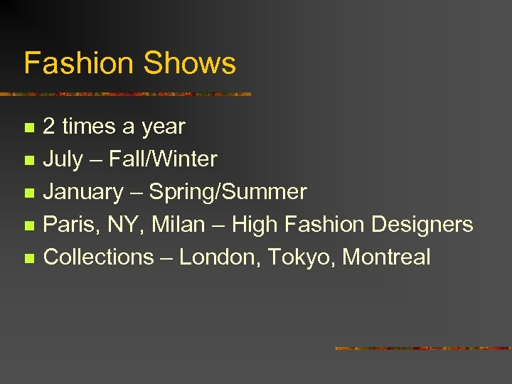 Fashion Shows n n n 2 times a year July – Fall/Winter January –