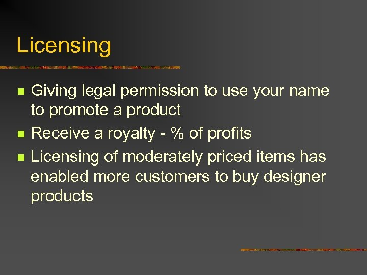 Licensing n n n Giving legal permission to use your name to promote a