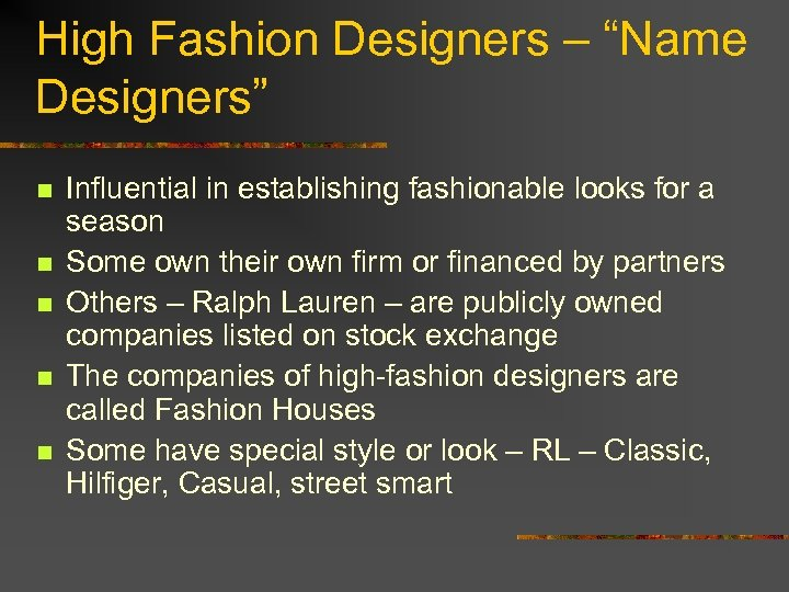 "High Fashion Designers – ""Name Designers"" n n n Influential in establishing fashionable looks"