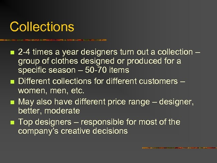 Collections n n 2 -4 times a year designers turn out a collection –