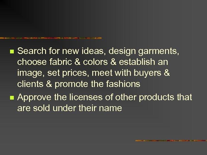 n n Search for new ideas, design garments, choose fabric & colors & establish