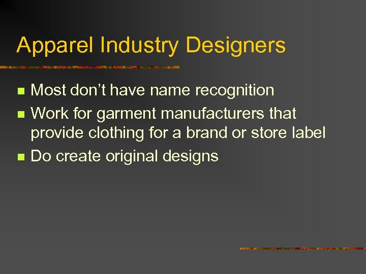Apparel Industry Designers n n n Most don't have name recognition Work for garment