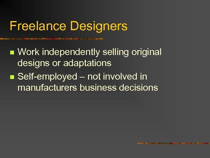 Freelance Designers n n Work independently selling original designs or adaptations Self-employed – not