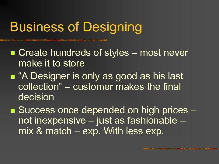 Business of Designing n n n Create hundreds of styles – most never make