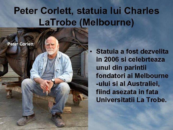 Peter Corlett, statuia lui Charles La. Trobe (Melbourne) Peter Corlett • Statuia a fost