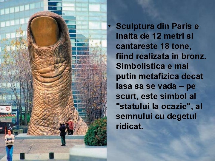 • Sculptura din Paris e inalta de 12 metri si cantareste 18 tone,