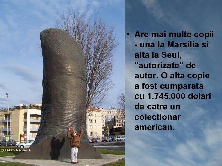 • Are mai multe copii - una la Marsilia si alta la Seul,
