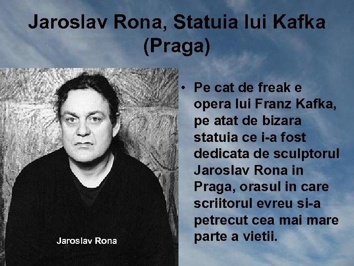 Jaroslav Rona, Statuia lui Kafka (Praga) Jaroslav Rona • Pe cat de freak e