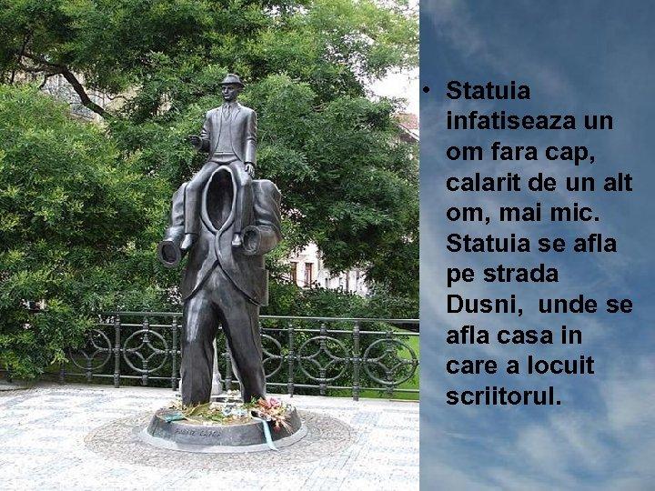• Statuia infatiseaza un om fara cap, calarit de un alt om, mai