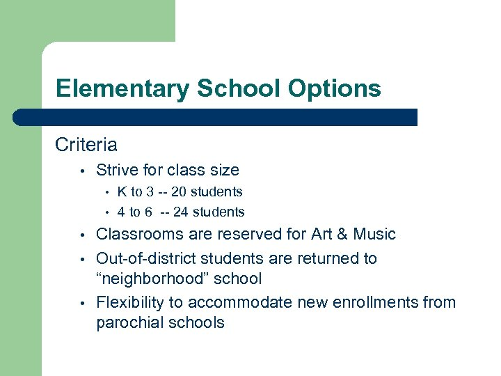 Elementary School Options Criteria • Strive for class size • • • K to
