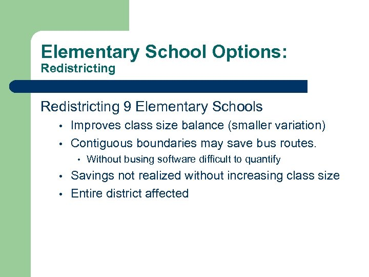 Elementary School Options: Redistricting 9 Elementary Schools • • Improves class size balance (smaller