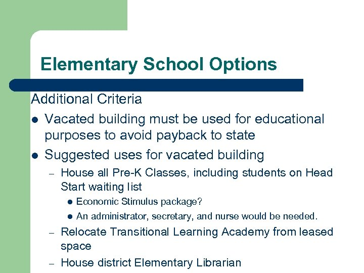 Elementary School Options Additional Criteria l Vacated building must be used for educational purposes