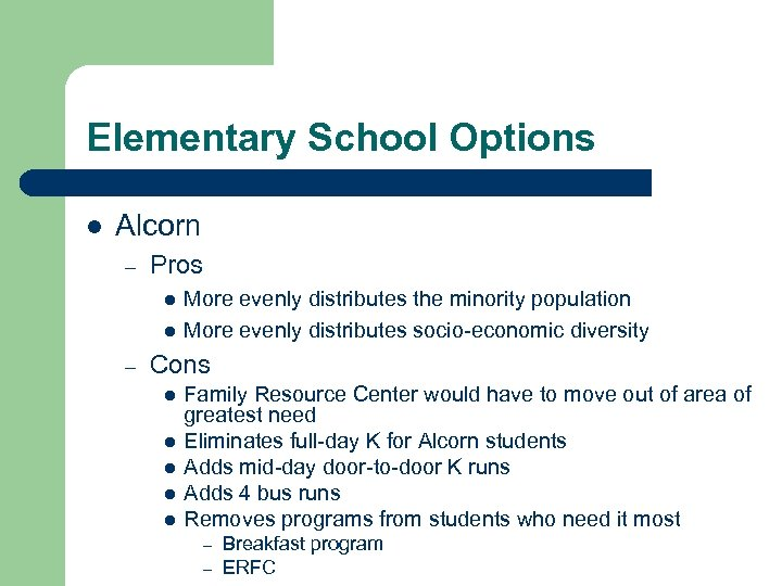 Elementary School Options l Alcorn – Pros l l – More evenly distributes the