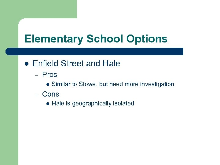 Elementary School Options l Enfield Street and Hale – Pros l – Similar to