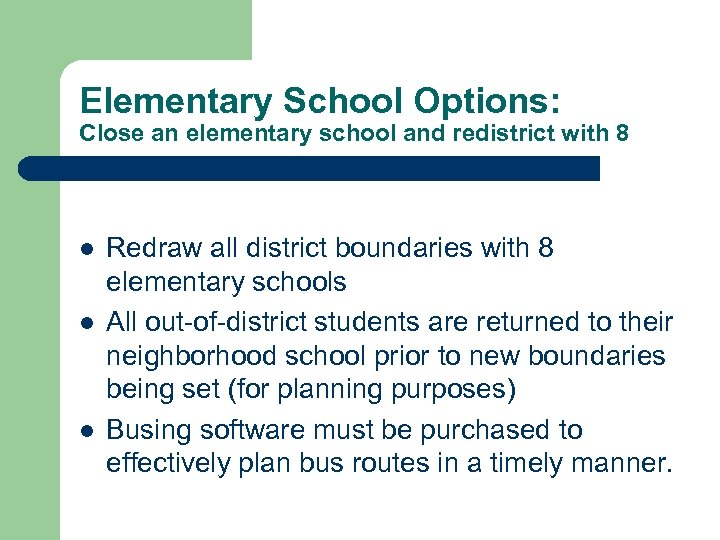 Elementary School Options: Close an elementary school and redistrict with 8 l l l