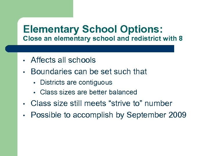 Elementary School Options: Close an elementary school and redistrict with 8 • • Affects