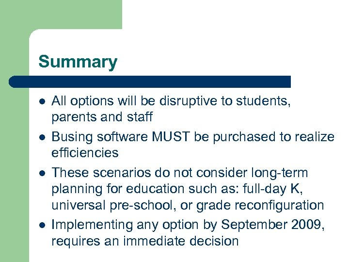 Summary l l All options will be disruptive to students, parents and staff Busing