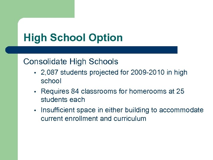 High School Option Consolidate High Schools • • • 2, 087 students projected for