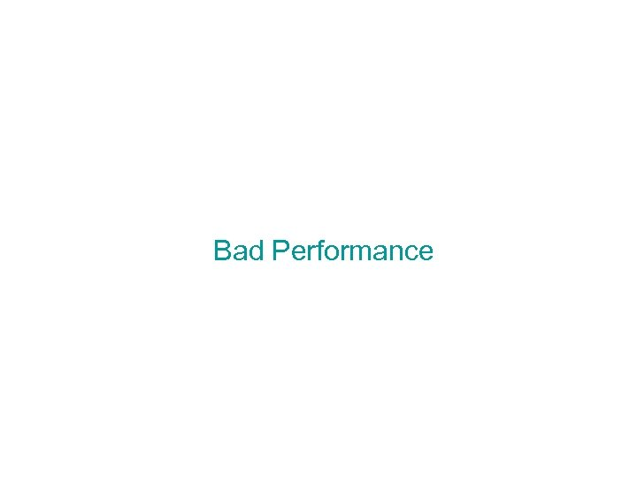 Bad Performance