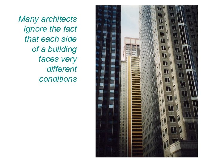 Many architects ignore the fact that each side of a building faces very different