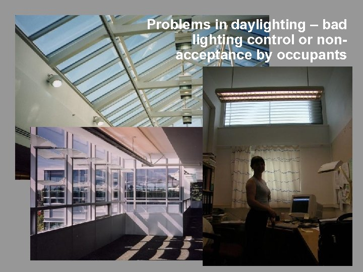 Problems in daylighting – bad lighting control or nonacceptance by occupants
