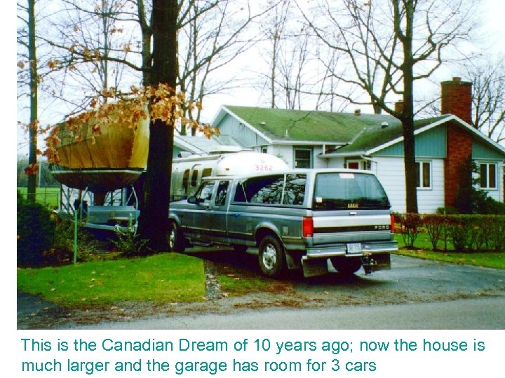 This is the Canadian Dream of 10 years ago; now the house is much