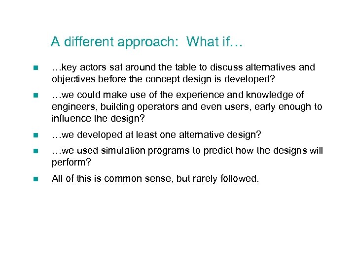 A different approach: What if… n …key actors sat around the table to discuss