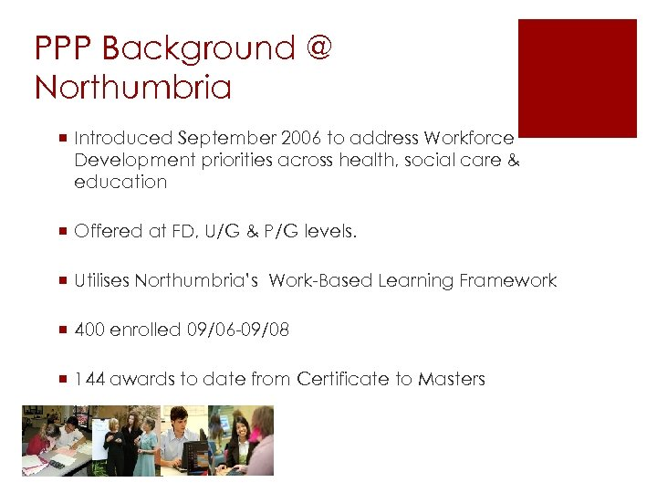 PPP Background @ Northumbria ¡ Introduced September 2006 to address Workforce Development priorities across