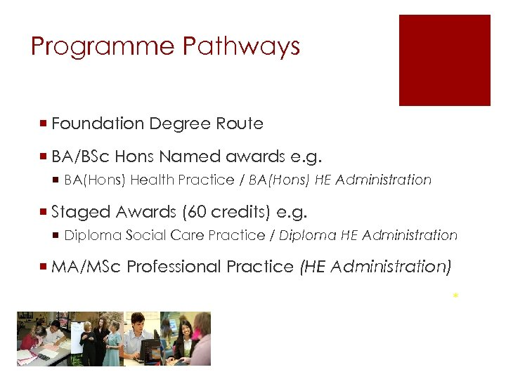 Programme Pathways ¡ Foundation Degree Route ¡ BA/BSc Hons Named awards e. g. ¡