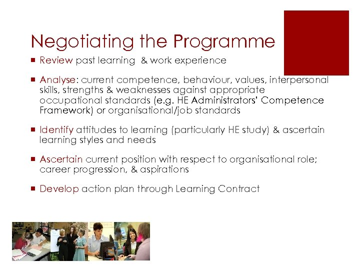 Negotiating the Programme ¡ Review past learning & work experience ¡ Analyse: current competence,