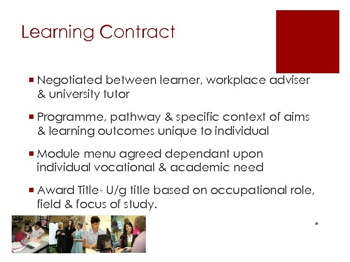 Learning Contract ¡ Negotiated between learner, workplace adviser & university tutor ¡ Programme, pathway