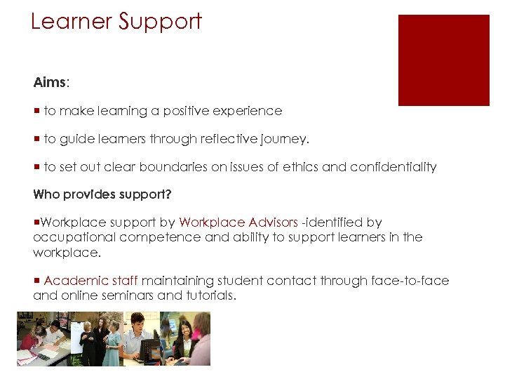 Learner Support Aims: ¡ to make learning a positive experience ¡ to guide learners