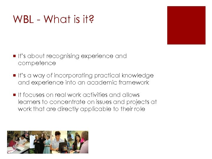 WBL - What is it? ¡ It's about recognising experience and competence ¡ It's
