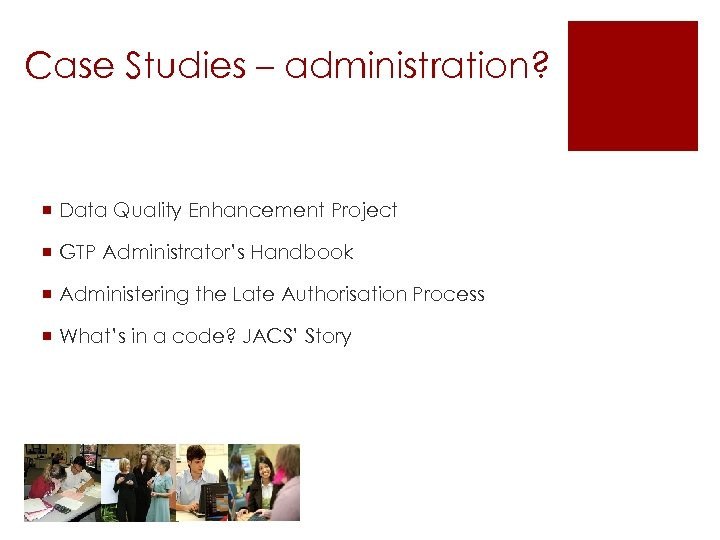 Case Studies – administration? ¡ Data Quality Enhancement Project ¡ GTP Administrator's Handbook ¡
