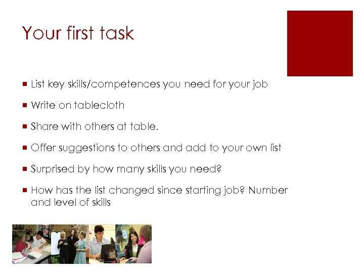 Your first task ¡ List key skills/competences you need for your job ¡ Write