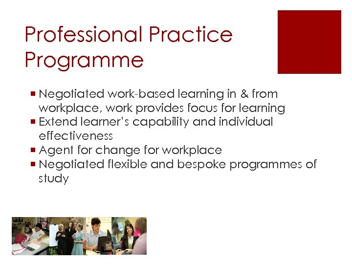 Professional Practice Programme ¡ Negotiated work-based learning in & from workplace, work provides focus