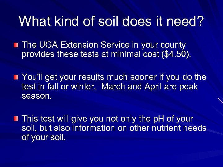 What kind of soil does it need? The UGA Extension Service in your county