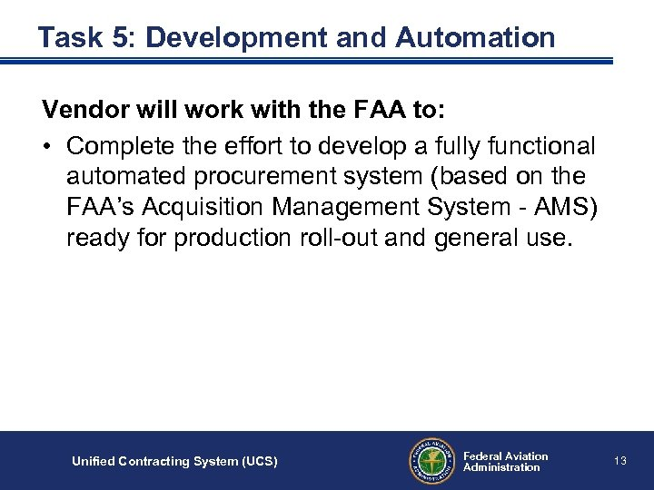 Task 5: Development and Automation Vendor will work with the FAA to: • Complete