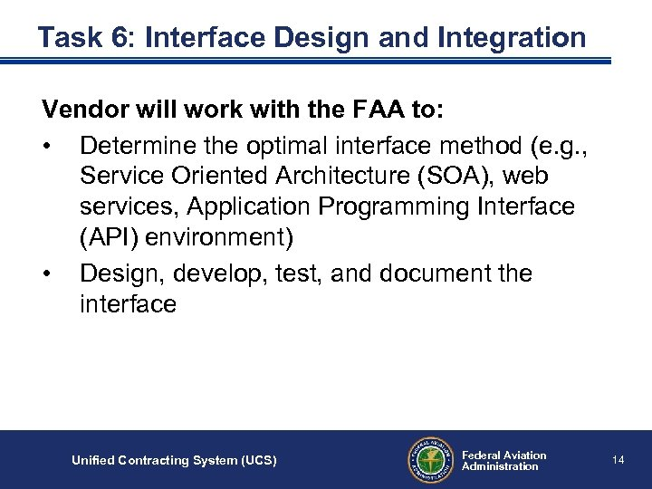 Task 6: Interface Design and Integration Vendor will work with the FAA to: •